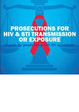 Prosecutions for HIV & STI Transmission or Exposure - A Guide for people living in Scotland